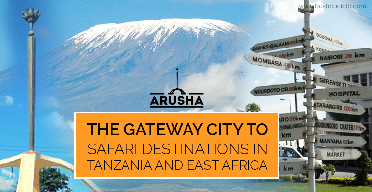Arusha – The gateway city to safari destinations in Tanzania and East Africa